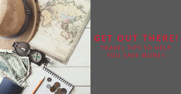 Get Out There! Travel Tips to Help You Save Money