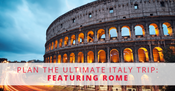Plan the Ultimate Italy Trip: Featuring Rome